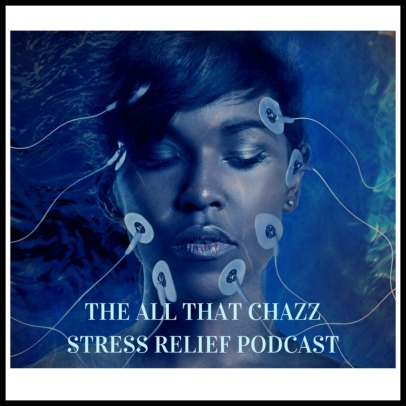 new-all-that-chazzstress-relief-podcast